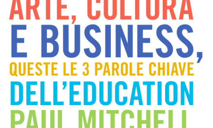 ARTE, CULTURA E BUSINESS, QUESTE LE 3 PAROLE CHIAVE DELL'EDUCATION PAUL MITCHELL